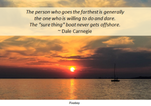 The person who goes the farthest is generally the one who is willing to do and dare....